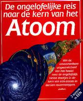 De ongelofelijke reis naar de kern van het atoom ; De ongelofelijke reis naar de rand van het heelal