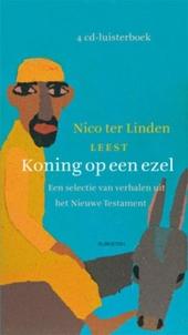 Nico ter Linden leest Koning op een ezel : een selectie van verhalen uit het Nieuwe Testament
