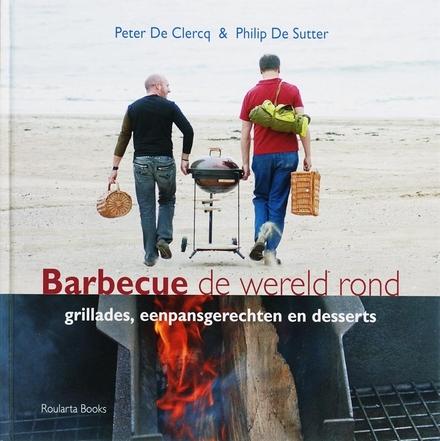 Barbecue de wereld rond : grillades, eenpansgerechten en desserts