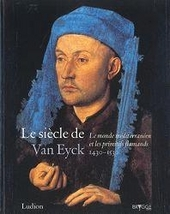 Le siècle de Van Eyck 1430-1530 : le monde méditerranéen et les primitifs flamands