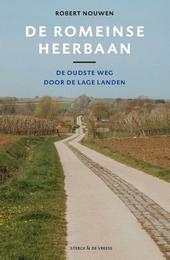 De Romeinse heerbaan : de oudste weg door de Lage Landen