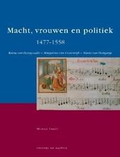 Macht, vrouwen en politiek 1477-1558 : Maria van Bourgondië, Margareta van Oostenrijk, Maria van Hongarije