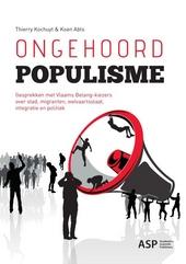 Ongehoord populisme : gesprekken met Vlaams Belang-kiezers over stad, migranten, welvaartsstaat, integratie en poli...