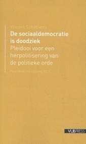 De sociaaldemocratie is doodziek : pleidooi voor een herpolitisering van de politieke orde