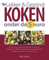 Lekker & gezond koken onder de 5 euro : kiezen voor gezonde seizoensproducten, budgetvriendelijk omspringen met ing...