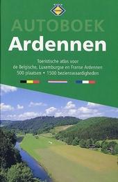 Autoboek Ardennen : toeristische atlas voor de Belgische, Luxemburgse en Franse Ardennen, 500 plaatsen, 1500 bezien...
