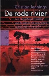 De rode rivier : een ooggetuigenverslag van de genocide in Rwanda en Burundi 1994-1999