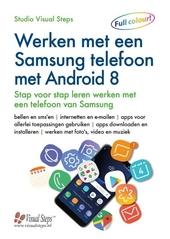 Werken met een Samsung telefoon met Android 8 : stap voor stap leren werken met een telefoon van Samsung