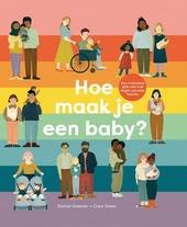 Hoe maak je een baby? : een inclusieve gids over het begin van elke familie