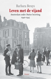 Leven met de vijand : Amsterdam onder Duitse bezetting 1940-1945