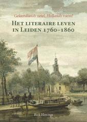 Geleerdheids zetel, Hollands roem! : het literaire leven in Leiden 1760-1860