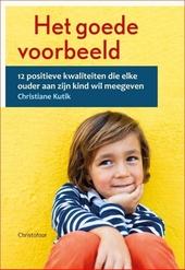 Het goede voorbeeld : 12 positieve kwaliteiten die elke ouder aan zijn kind wil meegeven