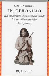 Ik, Geronimo : het authentieke levensverhaal van de laatste vrijheidsstrijder der Apachen