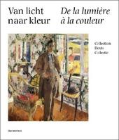 Van licht naar kleur : Rik Wouters en tijdgenoten : de Dexia collectie