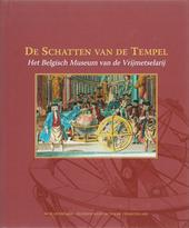 De schatten van de tempel : het Belgisch Museum van de Vrijmetselarij
