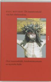 De mateloosheid van het christendom : over naastenliefde, betekenisincarnatie en mystieke liefde