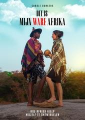 Dit is mijn ware Afrika : hoe Afrika hielp mijzelf te ontwikkelen