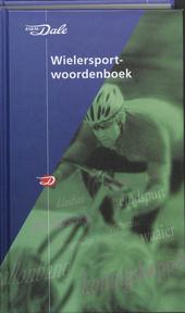 Van Dale wielersportwoordenboek : van afloper tot zweetdief en 2348 andere woorden uit de wielersport en het recrea...