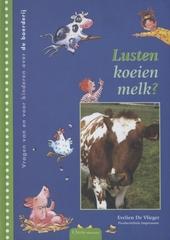 Lusten koeien melk? : vragen van en voor kinderen over de boerderij