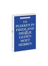 111 plekken in Friesland die je gezien moet hebben