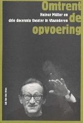 Omtrent de opvoering : Heiner Müller en drie decennia theater in Vlaanderen