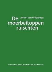 Anton van Wilderode : De moerbeitoppen ruischten : documentaire varianteneditie met een kroniek van de genese