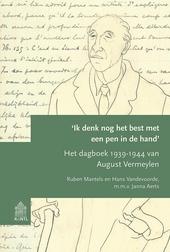 Ik denk nog het best met een pen in de hand : het dagboek 1939-1944 van August Vermeylen