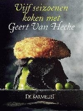 Vijf seizoenen koken met Geert Van Hecke : De Karmeliet