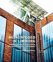 Mijnerfgoed in Limburg : ondergronds verleden, bovengrondse toekomst : van Beringen tot Eisden