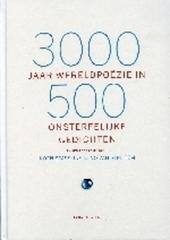 3000 jaar wereldpoëzie in 500 onsterfelijke gedichten