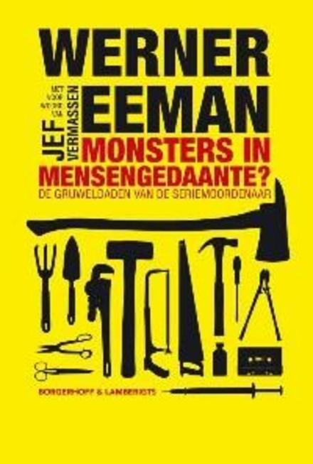 Monsters in mensengedaante? : de gruweldaden van de seriemoordenaar