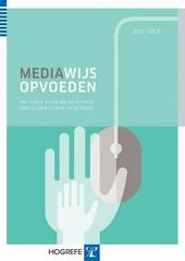 Mediawijs opvoeden : hoe zorg je ervoor dat social media, apps en games leuk en veilig blijven