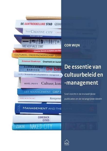 De essentie van cultuurbeleid en -management : snel inzicht in de invloedrijkste publicaties en de belangrijkste id...