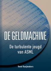 De geldmachine : de turbulente jeugd van ASML