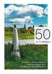 50 tips voor Limburg : toeristische aanbevelingen van voormalige gouverneurs Theo Bovens en Herman Reynders