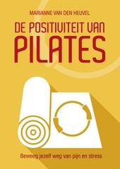 De positiviteit van pilates : beweeg jezelf weg van pijn en stress