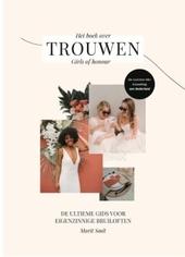 Het boek over trouwen : girls of honour : de ultieme gids voor eigenzinnige bruiloften