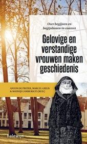 Gelovige en verstandige vrouwen maken geschiedenis : over begijnen en begijnhoven in context