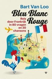Bleu blanc rouge : reis door Frankrijk in 80 vragen en 12 chansons