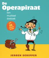 De operapiraat : muzikaal doe-boek met 25 nieuwe liedjes