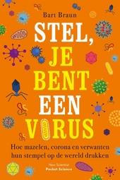 Stel, je bent een virus : hoe mazelen, corona en verwanten hun stempel op de wereld drukken