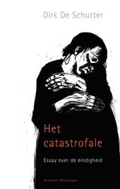 Het catastrofale : essay over de eindigheid