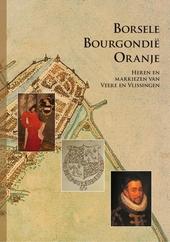 Borsele Bourgondië Oranje : heren en markiezen van Veere en Vlissingen 1400-1700