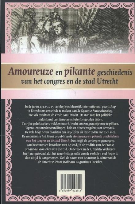 Amoureuze en pikante geschiedenis van het congres en de stad Utrecht : Augustinus Freschots verhaal achter de Vrede...