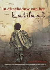In de schaduw van het kalifaat : reizen door het verscheurde Midden-Oosten