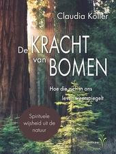 De kracht van bomen : hoe die zich in ons leven weerspiegelt : leermeesters en begeleiders op ons levenspad