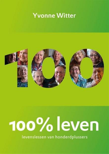 100% leven : levenslessen van honderdplussers