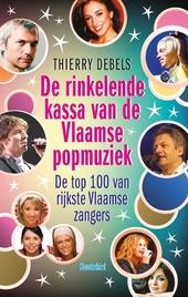 De rinkelende kassa van de Vlaamse popmuziek : de top 100 van de rijkste Vlaamse zangers