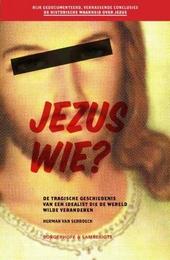 Jezus wie? : de tragische geschiedenis van een idealist die de wereld veranderde