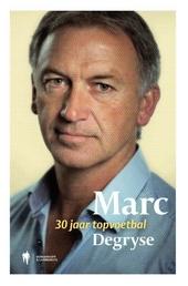 Marc Degryse : 30 jaar topvoetbal